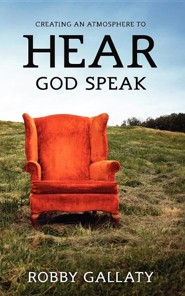Creating an Atmosphere to Hear God Speak  -     By: Robby Gallaty