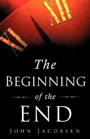The Beginning of the End  -     By: John Jacobsen