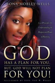 God Has a Plan for You, But God Will Not Plan for You  -     By: Rona Mobley-Wells