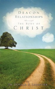 Deacon Relationships Through the Body of Christ  -     By: Donald E. Ledbetter