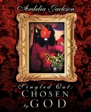 Singled Out: Chosen by God  -     By: Ardelia Jackson