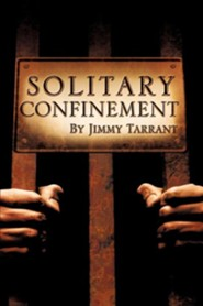 Solitary Confinement  -     By: Jimmy Tarrant