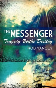 The Messenger  -     By: Rob Yancey