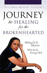 Journey to Healing for the Brokenhearted  -     By: Victoria Wilson Darrah