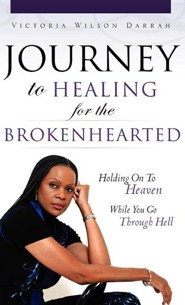 Journey to Healing for the Brokenhearted: Holding on to Heaven While You Go Through Hell  -     By: Victoria Wilson Darrah