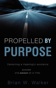 Propelled by Purpose  -     By: Brian W. Walker