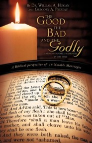 The Good, the Bad and the Godly  -     By: Gregory A. Preseau, Dr. William A. Hogan