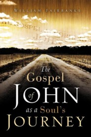 The Gospel of John as a Soul's Journey  -     By: William Fairbanks