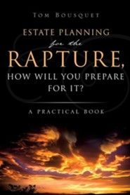 The Rapture, How Will You Prepare for It?  -     By: Tom Bousquet