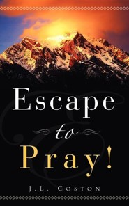 Escape to Pray!  -     By: JL Coston