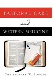 Pastoral Care and Western Medicine  -     By: Christopher W. Bogosh