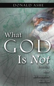What God Is Not  -     By: Donald Ashe