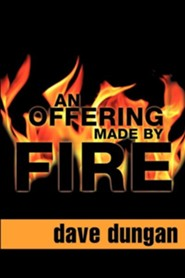 An Offering Made by Fire  -     By: Dave Dungan