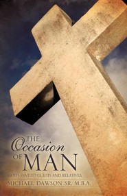 The Occasion of Man  -     By: Michael Dawson Sr.