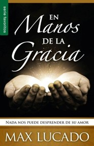 En Manos de la Gracia: NADA Nos Puede Desprender de su Amor = In the Grip of Grace  -     By: Max Lucado