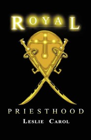 Royal Priesthood  -     By: Leslie Carol