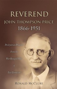 Reverend John Thompson Price 1866-1951  -     By: Ronald McClure