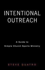 Intentional Outreach  -     By: Steve Quatro