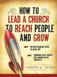How to Lead a Church to Reach People and Grow  -     By: Robert A. Young