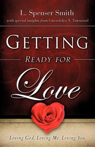 Getting Ready for Love  -     By: L. Spenser Smith