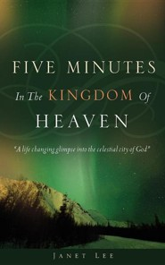 Five Minutes in the Kingdom of Heaven  -     By: Janet Lee