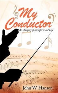 My Conductor  -     By: John Wesley Hanson