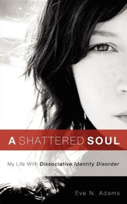 A Shattered Soul  -     By: Eve N. Adams