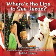 Where's the Line to See Jesus?  -     By: Judith L. Sawyer, Becky Kelley     Illustrated By: Judith L. Sawyer