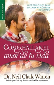 C&#243mo hallar el amor de tu vida, Finding the Love of Your Life  -     By: Neil Clark Warren