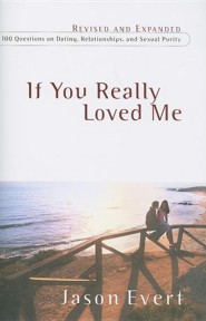 If You Really Loved Me: 100 Questions on Dating, Relationships, and Sexual Purity Revised, Expand Edition  -     By: Jason Evert