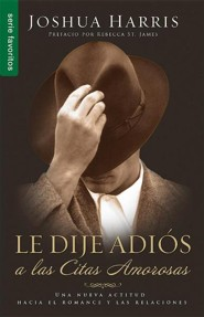 Le Dije Adios a Las Citas Amorosas = I Kissed Dating Goodbye  -     By: Josh Harris
