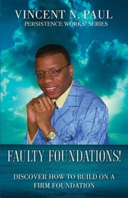 Faulty Foundations!  -     By: Vincent N. Paul
