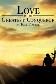 Love Is the Greatest Conqueror  -     By: Ray Fourie