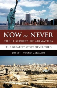 Now or Never: The 11 Secrets of Arimathea  -     By: Joseph Rocco Cervasio