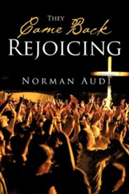 They Came Back Rejoicing  -     By: Norman Audi