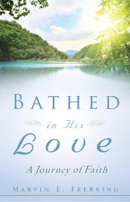 Bathed in His Love  -     By: Marvin E. Frerking