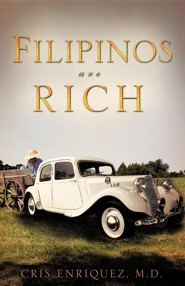 Filipinos Are Rich  -     By: Cris Enriquez M.D.