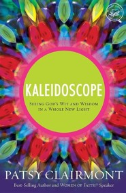 Kaleidoscope: Seeing God's Wit and Wisdom in a Whole New Light  -     By: Patsy Clairmont