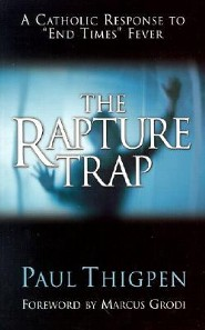 The Rapture Trap: A Catholic Response to End Times Fever Revised Edition  -     By: Paul Thigpen