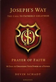 Joseph's Way: The Call to Fatherly Greatness: Prayer of Faith: 80 Days to Unlocking Your Power as a Father  -     Edited By: L. Joseph Hebert Jr.     By: Devin Schadt