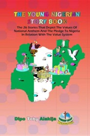 The Young Nigerian Story Book: The 26 Stories That Depict the Nigerian Value System