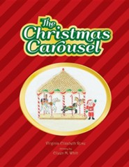 The Christmas Carousel  -     By: Virginia Elizabeth Rose     Illustrated By: Eileen M. Whitt