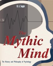 The Mythic Mind - The History and Philosophy of Psychology  -     By: Neil Alan Soggie
