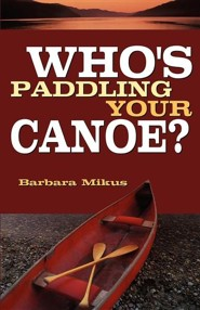 Who's Paddling Your Canoe  -     By: Barbara Mikus