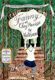 Fanny at Chez Panisse: A Child's Restaurant Adventures with 46 Recipes  -     By: Alice Waters