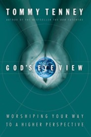 God's Eye View: Worshiping Your Way to a Higher Perspective  -     By: Tommy Tenney