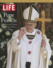 Life Pope Francis: The Vicar of Christ, from Saint Peter to Today  -     By: The Editors of Life