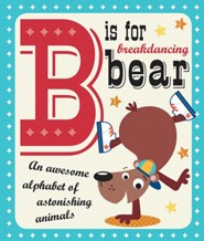 B is for Breakdancing Bear, Board Book  -