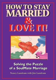 How to Stay Married & Love It!: Solving the Puzzle of a Soulmate Marriage  -     By: Nancy Landrum, Jim Landrum