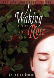 Waking Rose: A Fairy Tale Retold  -     By: Regina Doman